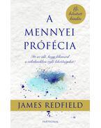 A mennyei prófécia - Itt az idő, hogy felismerd a véletlenekben rejlő lehetőségeket! - James Redfield