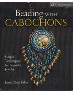 Beading with Cabochons - Jamie Cloud Eakin