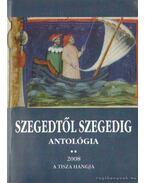 Szegedtől - Szegedig - Jancsák Csaba,  Kiss Ernő,  Dr. Majzik István, Rózsa János, Simai Mihály, Turi József