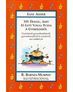 101 dolog, amit jó lett volna tudni a gyerekekről - Jane Asher