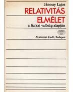 Relativitáselmélet a fizikai valóság alapján - Jánossy Lajos