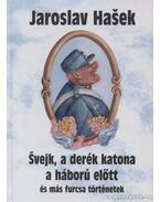 Svejk, a derék katona a háború előtt és más furcsa történetek - Jaroslav Hasek