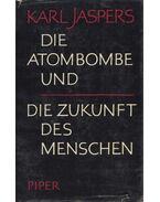 Die Atombombe und die Zukunft des Menschen - Jaspers, Karl