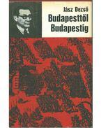 Budapesttől Budapestig (dedikált) - Jász Dezső