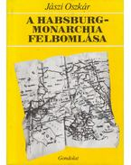 A Habsburg-Monarchia felbomlása - Jászi Oszkár