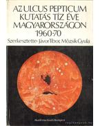 Az ulcus pepticum kutatás tíz éve magyarországon 1960-70 - Jávor Tibor, Mózsik Gyula