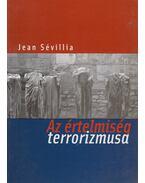 Az értelmiség terrorizmusa - Jean Sévillia