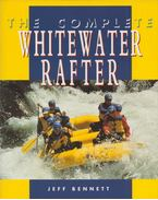 The Complete Whitewater Rafter - Jeff Bennett