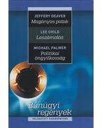 Magányos patak / Leszámolás / Politikai öngyilkosság - Jeffery Deaver, Lee Child, Michael Palmer