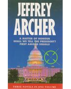 A Matter of Honour / Shall We Tell the President? / First Among Equals - Jeffrey Archer