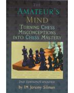 The Amateur's Mind Turning Chess Misconceptions into Chess Mastery - Jeremy Silman