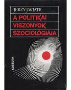 A politikai viszonyok szociológiája - Jerzy J. Wiatr