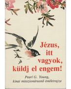 Jézus, itt vagyok, küldj el engem! - Young, Pearl G.