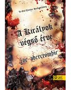 A királyok végső érve (Az első törvény 3. könyv) - KEMÉNY BORÍTÓS - Joe Abercrombie