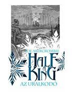 Half a King - Az uralkodó - Joe Abercrombie