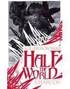 Half the world - A harcos - Joe Abercrombie