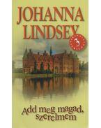 Add meg magad, szerelmem - Johanna Lindsey
