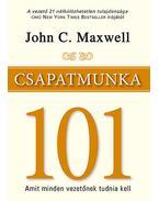 Csapatmunka 101 - Amit minden vezetőnek tudnia kell - John C. Maxwell