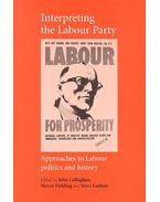 Interpreting the Labour Party: Approaches to Labour Politics and History - John Callaghan, Steven Fielding, Steve Ludlam