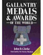 Gallantry Medals & Awards of the World - John D. Clarke