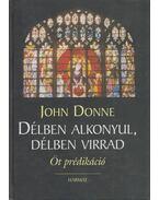 Délben alkonyul, délben virrad - John Donne