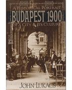 Budapest 1900: A Historical Portrait of a City and Its Culture - John Lukacs