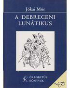A debreceni lunátikus - Jókai Mór