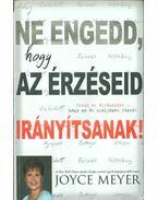 Ne engedd, hogy az érzéseid irányítsanak! - Joyce Meyer