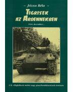 Tigrisek az Ardennekben - A II. világháború utolsó nagy páncélosütközetének története - Józsa Béla