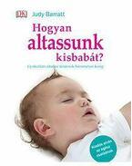 Hogyan altassunk kisbabát? - Gyakorlati altatási tanácsok hároméves korig - Judy Barrat