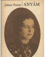 Anyám - Juhász Ferenc