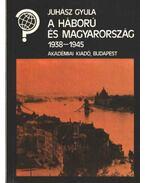 A háború és Magyarország 1938-1945 - Juhász Gyula