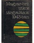 Magyar-brit titkos tárgyalások 1943-ban - Juhász Gyula