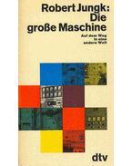 Die Große Maschine, Auf Dem Weg in Eine Andere Welt - Jungk, Robert
