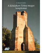 A középkori Tolna megye templomai (dedikált) - K. Németh András
