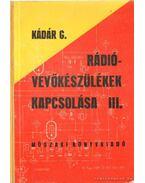Rádióvevőkészülékek kapcsolása III. kötet - Kádár Géza