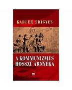 A kommunizmus hosszú árnyéka - Kahler Frigyes