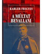 A múltat bevallani - Kahler Frigyes