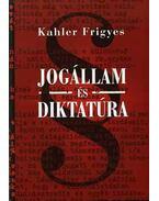 Jogállam és diktatúra - Tanulmányok és előadások - Kahler Frigyes