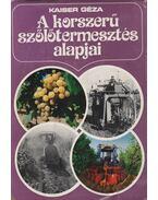 A korszerű szőlőtermesztés alapjai - Kaiser Géza