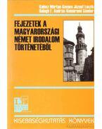 Fejezetek a magyarországi német irodalom történetéből - Kalász Márton, Balogh F. András, Kovács József László, Komáromi Sándor