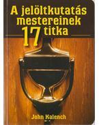A jelöltkutatás mestereinek 17 titka - Kalench, John