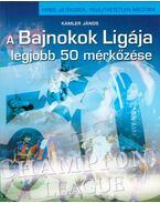 A Bajnokok Ligája legjobb 50 mérkőzése - Kamler János