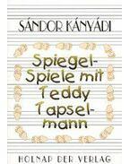 SPIEGEL-SPIELE MIT TEDDY TAPSELMANN  - Kányádi Sándor