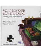 Volt egyszer egy kis zsidó - Erdélyi jiddis népköltészet - Kányádi Sándor