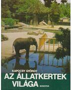 Az állatkertek világa - Kapocsy György