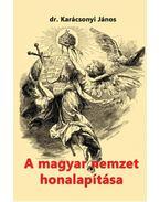 A magyar nemzet honalapítása - Karácsonyi János
