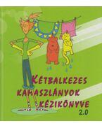 Kétbalkezes kamaszlányok kézikönyve 2.0 - Karakó Judit, Sz. Kuncze Magdolna