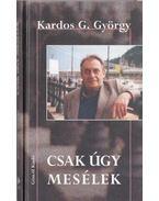Csak úgy mesélek - Kardos G. György