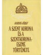 A Szent Korona és a szentkorona-eszme története - Kardos József